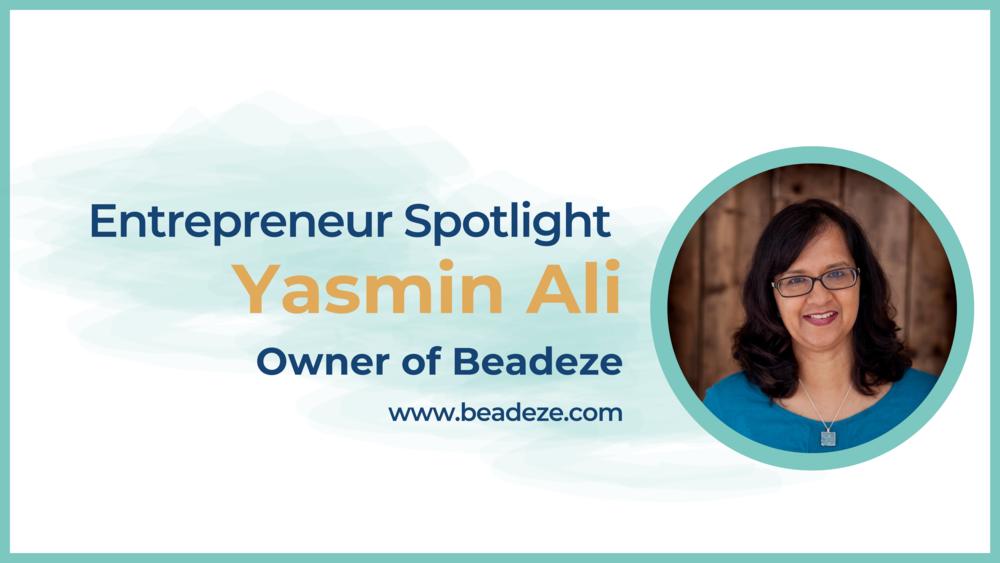 Entrepreneur Spotlight with Yasmin Ali Beadeze